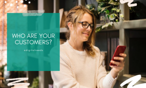 Woman using phone - who are your customers