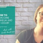 Overcome the cycle of overwhelm and self-doubt