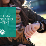How to save time creating content