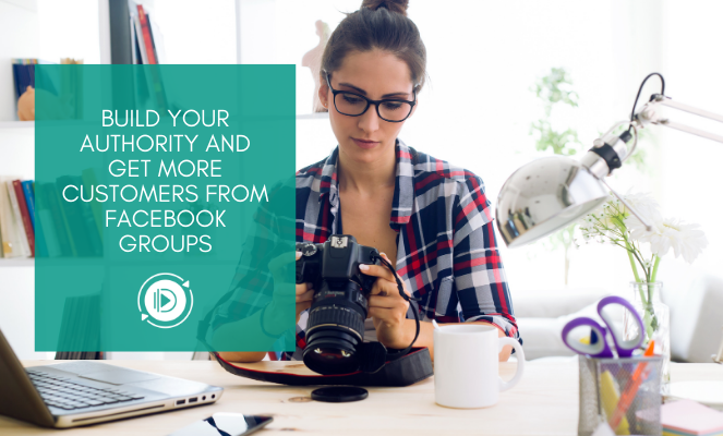 Build your authority and get more customers from Facebook groups
