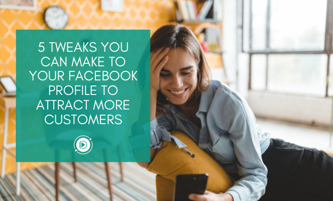 5 tweaks for your Facebook profile to attract more customers